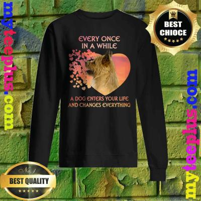 Every Once In A While A Dog Enters Your Life Cairn Terrier Sweatshirt