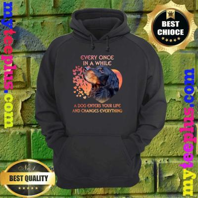 Every Once In A While A Dog Enters Your Life Gordon Setter hoodie