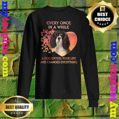 Every Once In A While Cavalier King Charles Spaniels Sweatshirt