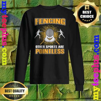 Fencing Other Sports Are Pointless Gift Men Women Enthusiast Sweatshirt