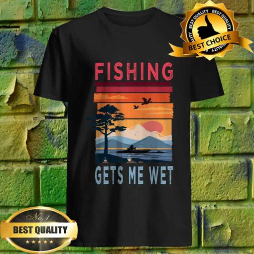 Fishing Gets Me Wet Funny Angler Angling Fishing Lovers Gift T-Shirt
