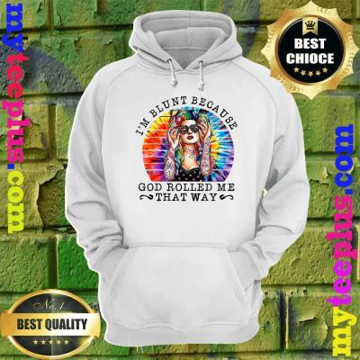 I'm Blunt Because God Rolled Me That Way Hippie hoodie