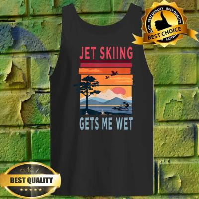 Jet Skiing Gets Me Wet Vintage Tank top