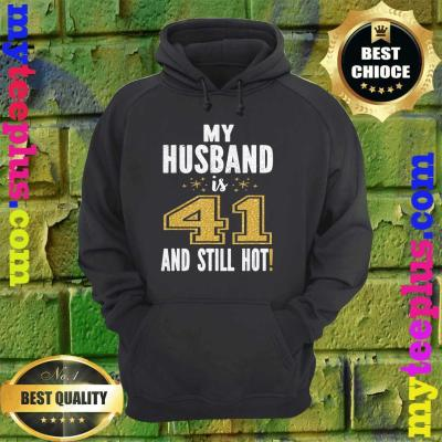 My Husband Is 41 And Still Hot 41st Birthday Gift For Him hoodie