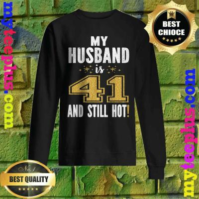 My Husband Is 41 And Still Hot 41st Birthday Gift For Him Sweatshirt