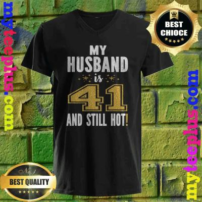 My Husband Is 41 And Still Hot 41st Birthday Gift For Him v neck