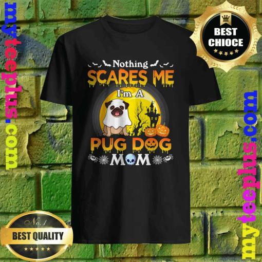 Nothing Scares Me I'm A Pug Dog Mom Happy Halloween Day T-Shirt