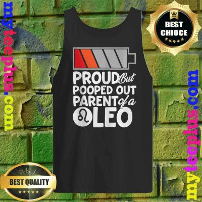 Proud But Pooped Out Parent Of A Leo tank top