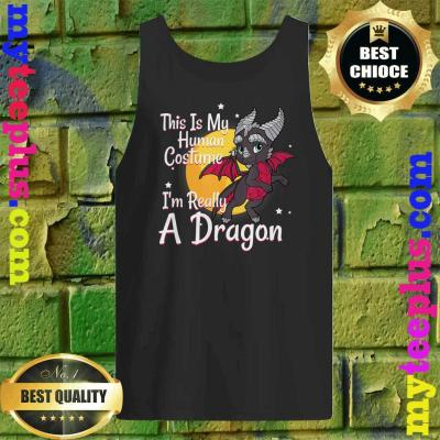 This Is My Human Costume I'm Really A Dragon Tank top