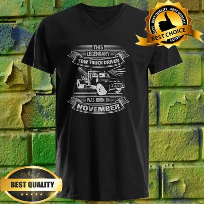 This Legendary Tow Truck Driver Was Born In November v neck
