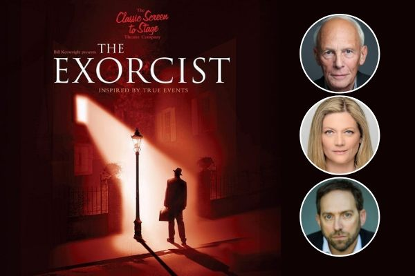 Paul Nicholas, Sophie Ward & Ben Caplan star in The Exorcist at Theatre Royal Windsor & on tour in 2019