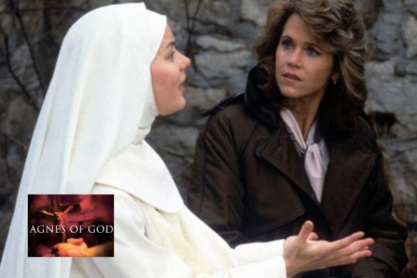 John Pielmeier's play Agnes of God was made into a film starring Meg Tilly & Jane Fonda