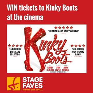 Win tickets to Kinky Boots at the cinema on StageFaves.com