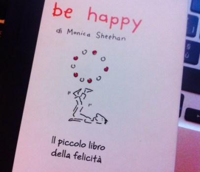 Be happy. Il piccolo libro della felicità