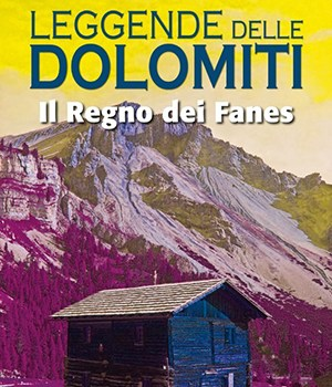Leggende delle Dolomiti. Il regno dei Fanes