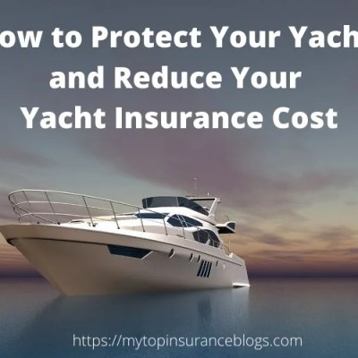 How to Protect Your Yacht and Reduce Your Yacht Insurance Cost