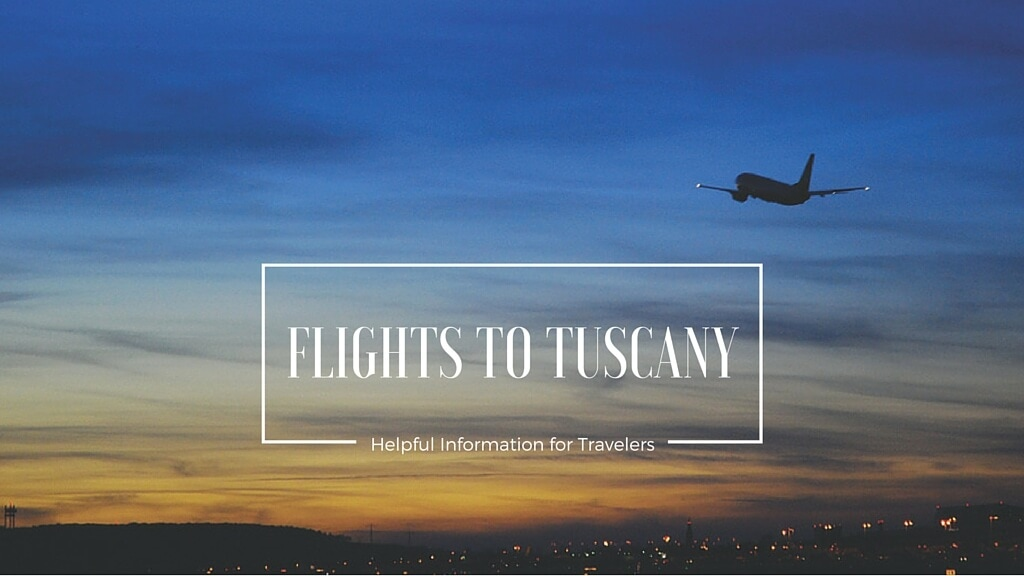 Flights to Tuscany: helpful information - My Travel in Tuscany