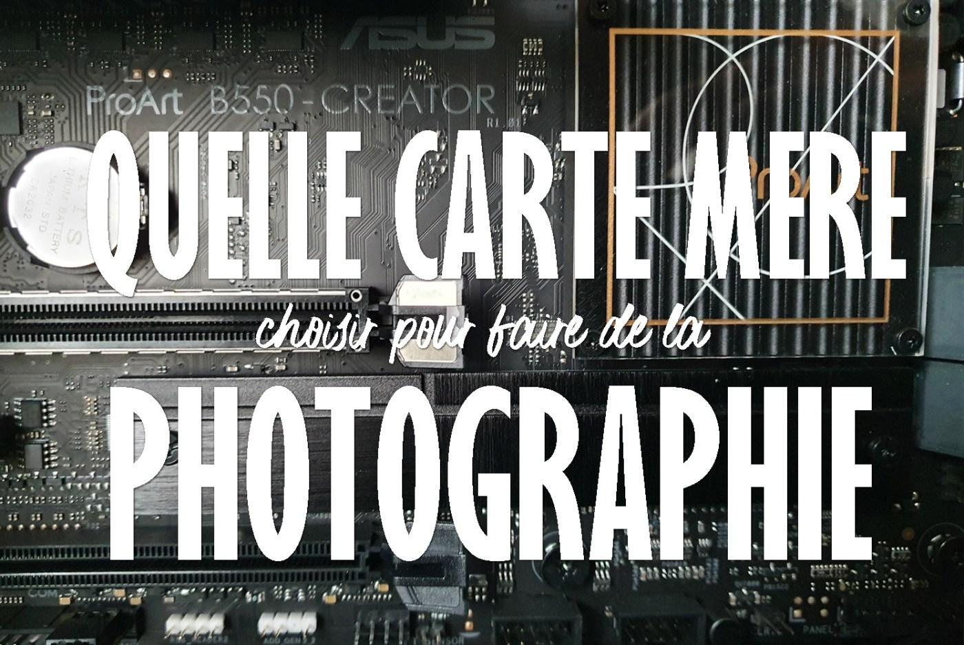 Choisir sa carte mère pour la photographie