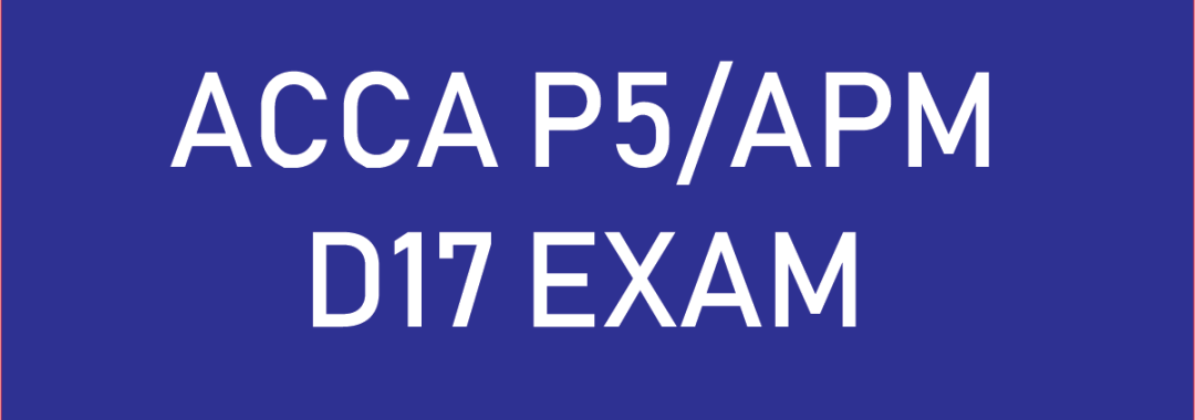 What came in the ACCA P5/APM December 2017 Exam? – MYTUITIONS