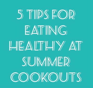 5 Tips for Eating Healthy at Summer Cookouts