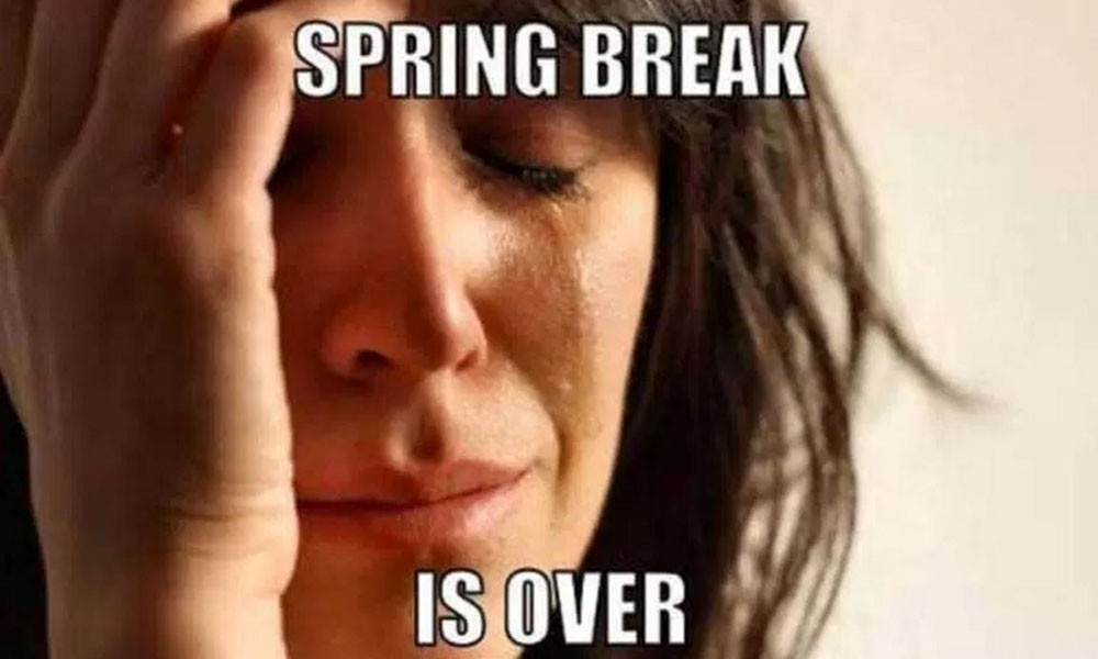 Sad Spring Break is Over