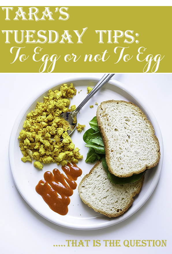 Tara's Tuesday Tips To Egg or Not To Egg #myvegetarianfamily #tarastuesdaytips