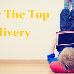All You Should Know About Over The Top Delivery