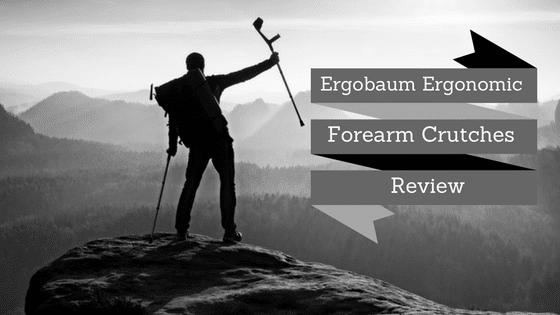 Ergobaum Ergonomic Forearm Crutches Review