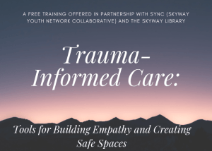 Trauma-Informed Care: Tools for Building Empathy and Creating Safe Spaces @ Skyway Library | Seattle | Washington | United States