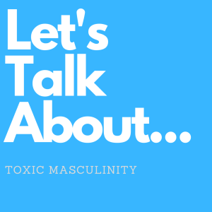 Let's Talk About: Toxic Masculinity @ Online: Skyway Library | Seattle | Washington | United States