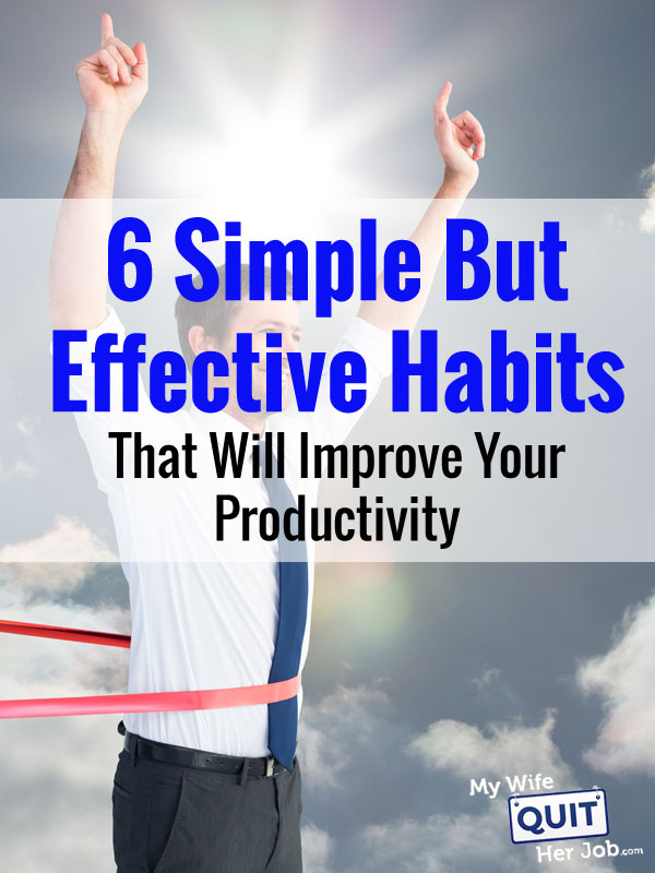 6 Simple But Effective Habits That Improve Your Productivity