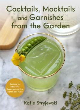 Cocktails, Mocktails and Garnishes from the Garden by Katie Stryjewski
