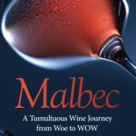 Malbec, A Tumultuous Wine Journey from Woe to WOW by Vanda Jackson