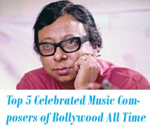 Top 5 Celebrated Music Composers of Bollywood