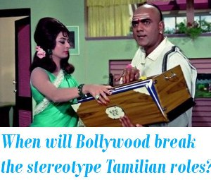 Tamilian roles in bollywood movies