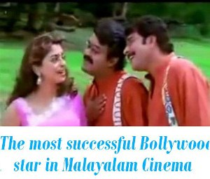 successful Bollywood star in Malayalam Cinema