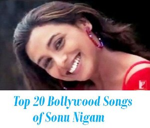 Top 20 Songs of Sonu Nigam