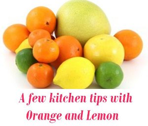 kitchen tips with Orange and Lemon