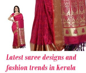 Latest saree designs and fashion trends in Kerala