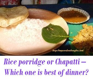Rice porridge or chapati