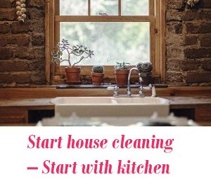 Start house cleaning with kitchen