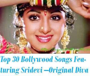 Top 30 Bollywood Songs Featuring Sridevi