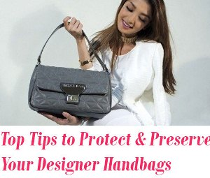 Protect and Preserve Your Designer Handbags