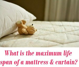 maximum life span of a mattress and window curtain