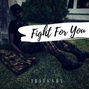 MUSIC: DOWNLOAD FIGHT FOR YOU – BY IBITUNDE 2
