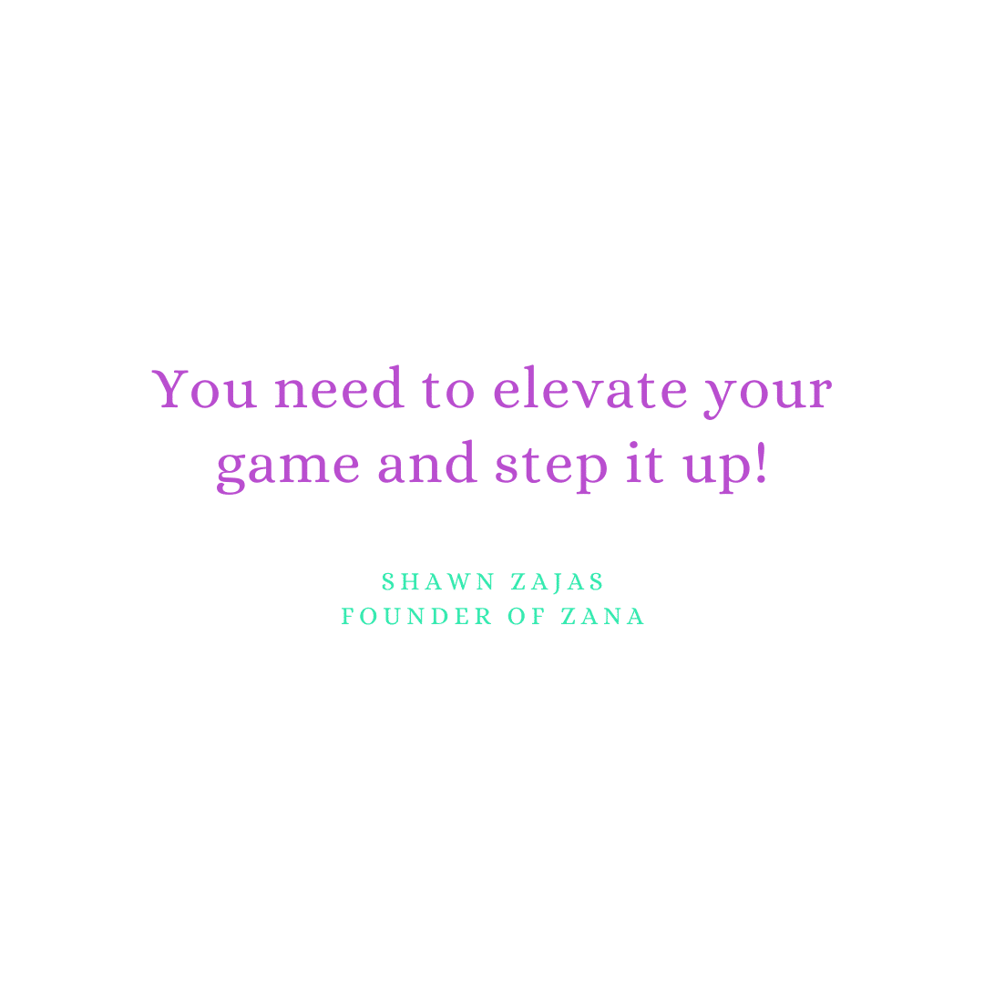 Inspirational Quote for Dentists by Shawn Zajas, Founder of Zana, with purple text and white background saying you need to elevate your game and step it up