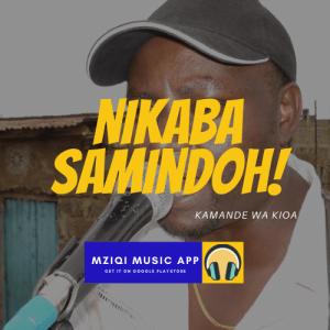 Nikaba Samindoh By Kamande wa Kioi