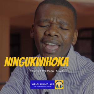 Download Audio: Ningukwihoka (Mp3) by Paul Mwai with Lyrics - Free