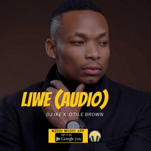 Liwe (audio Mp3) by DJ Ike x Otile Brown