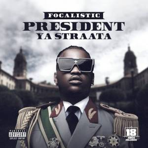 Download Mp3 Album   President Of Straata   By Focalistic   Amapiano Mix